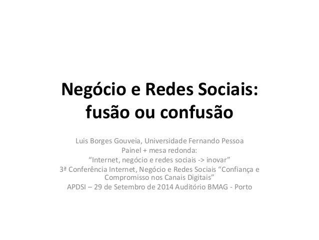 """Negócio e Redes Sociais:  fusão ou confusão  Luis Borges Gouveia, Universidade Fernando Pessoa  Painel + mesa redonda:  """"I..."""