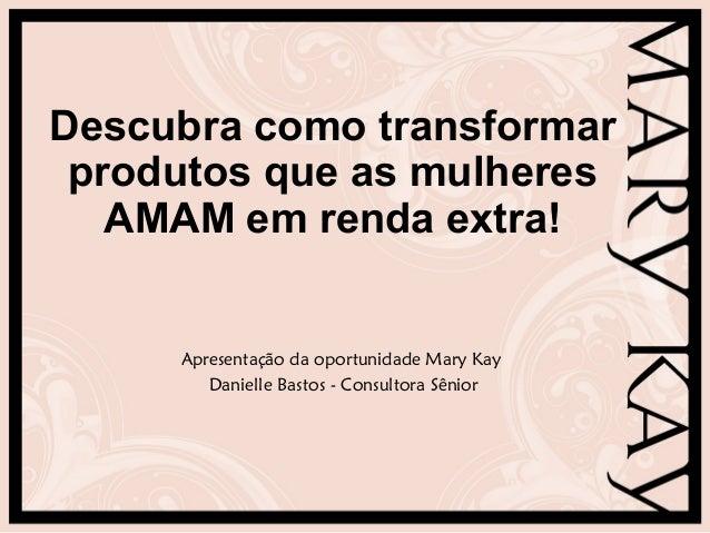 Descubra como transformar produtos que as mulheres AMAM em renda extra! Apresentação da oportunidade Mary Kay Danielle Bas...