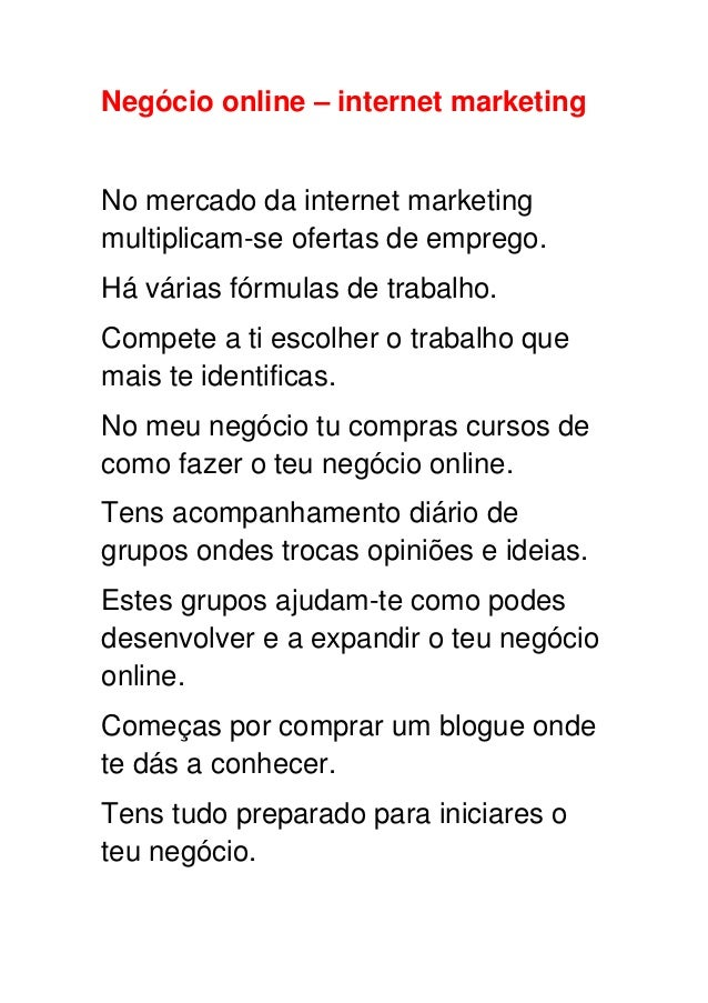 Negócio online – internet marketing No mercado da internet marketing multiplicam-se ofertas de emprego. Há várias fórmulas...