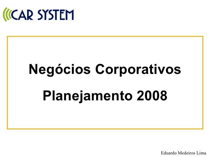 <ul><li>Negócios Corporativos </li></ul><ul><li>Planejamento 2008 </li></ul>