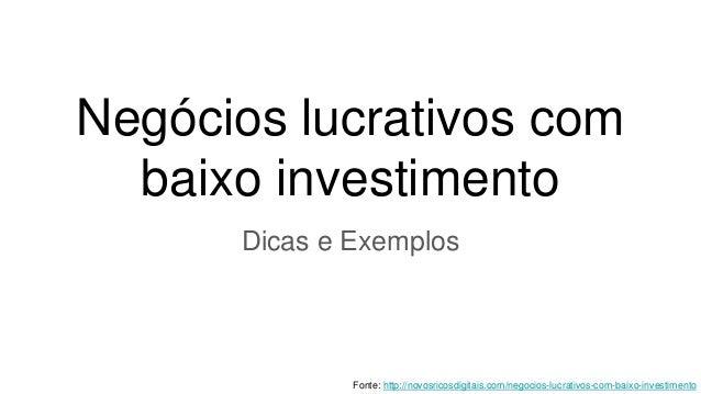 Negócios lucrativos com baixo investimento Dicas e Exemplos Fonte: http://novosricosdigitais.com/negocios-lucrativos-com-b...