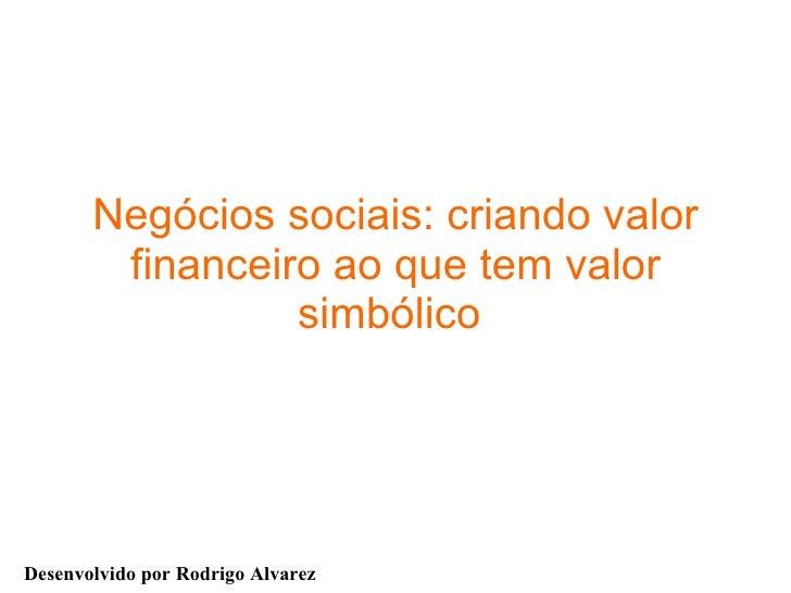 Negócios sociais: criando valor financeiro ao que tem valor simbólico