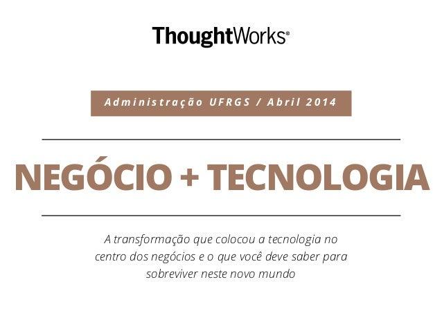 NEGÓCIO + TECNOLOGIA A transformação que colocou a tecnologia no centro dos negócios e o que você deve saber para sobreviv...