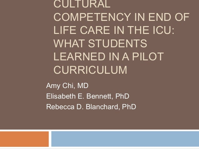 CULTURALCOMPETENCY IN END OFLIFE CARE IN THE ICU:WHAT STUDENTSLEARNED IN A PILOTCURRICULUMAmy Chi, MDElisabeth E. Bennett,...