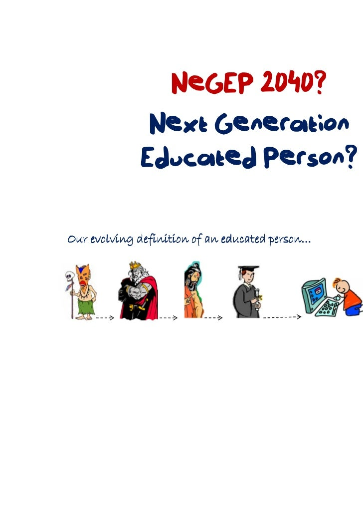NeGEP 2040?              Next Generation             Educated Person?Our evolving definition of an educated person…