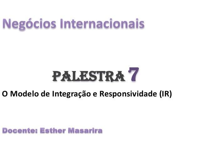 Palestra 7O Modelo de Integração e Responsividade (IR)