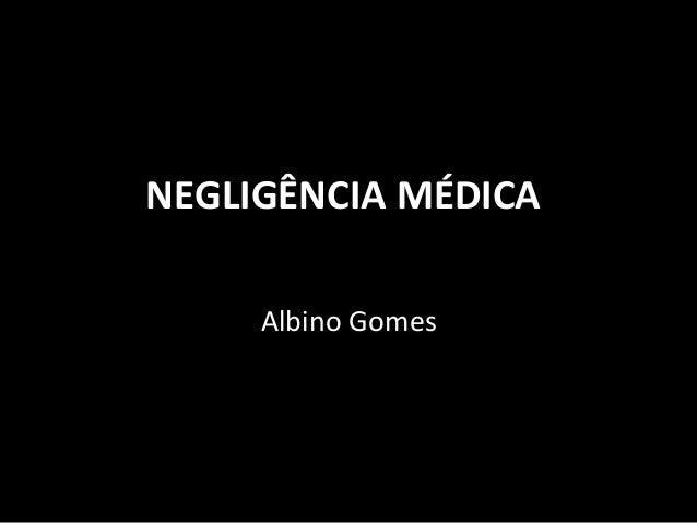 NEGLIGÊNCIA  MÉDICA   Albino  Gomes