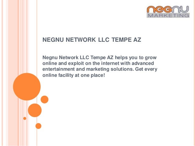 NEGNU NETWORK LLC TEMPE AZNegnu Network LLC Tempe AZ helps you to growonline and exploit on the internet with advancedente...