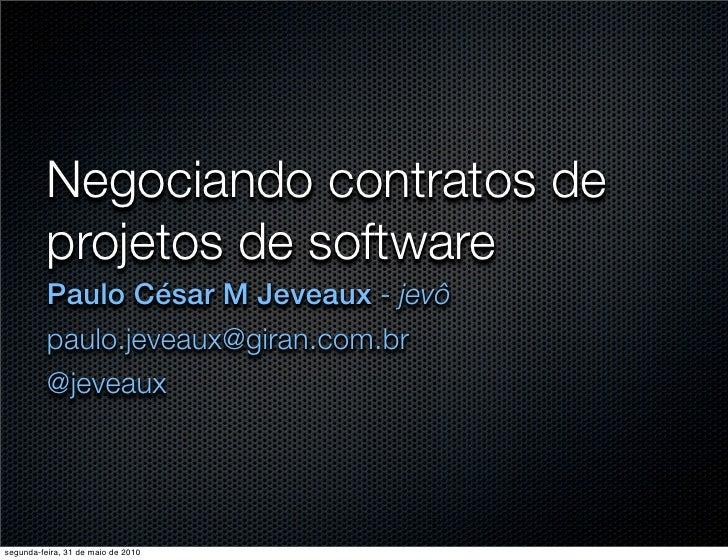 Negociando contratos de           projetos de software           Paulo César M Jeveaux - jevô           paulo.jeveaux@gira...