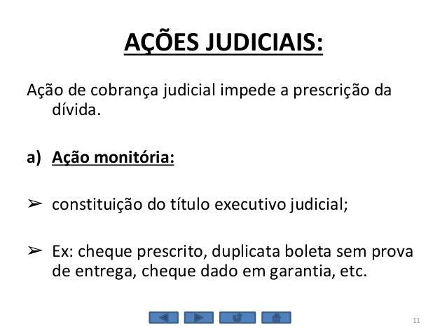 AÇÕES JUDICIAIS: Ação de cobrança judicial impede a prescrição da dívida. a) Ação monitória: ➢ constituição do título exec...