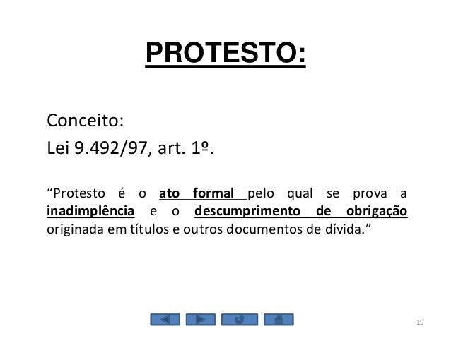 """PROTESTO: Conceito: Lei 9.492/97, art. 1º. """"Protesto é o ato formal pelo qual se prova a inadimplência e o descumprimento ..."""