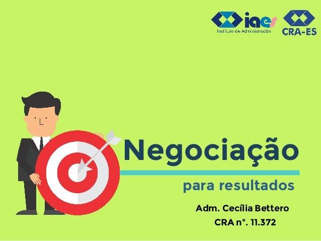 Negociação para resultados Adm. Cecília Bettero CRA nº. 11.372