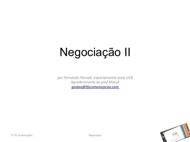 Negociação II por  Fernando  Flessa,,  especialmente  para  UCB   Agradecimento  ao  prof  Matuk   ges...