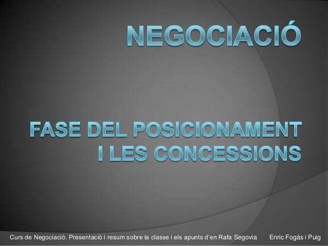 Curs de Negociació. Presentació i resum sobre la classe i els apunts d'en Rafa Segovia  Enric Fogàs i Puig