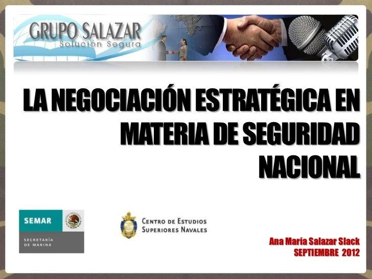 LA NEGOCIACIÓN ESTRATÉGICA EN        MATERIA DE SEGURIDAD                    NACIONAL                     Ana María Salaza...