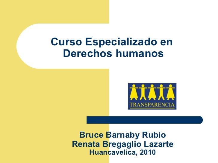 Curso Especializado en  Derechos humanos Bruce Barnaby Rubio Renata Bregaglio Lazarte Huancavelica, 2010
