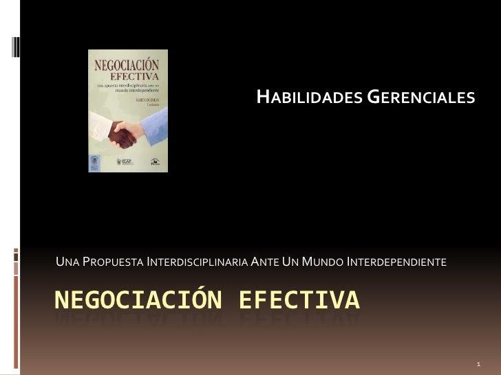 Habilidades Gerenciales<br />Una Propuesta Interdisciplinaria Ante Un Mundo Interdependiente<br />Negociación efectiva<br ...