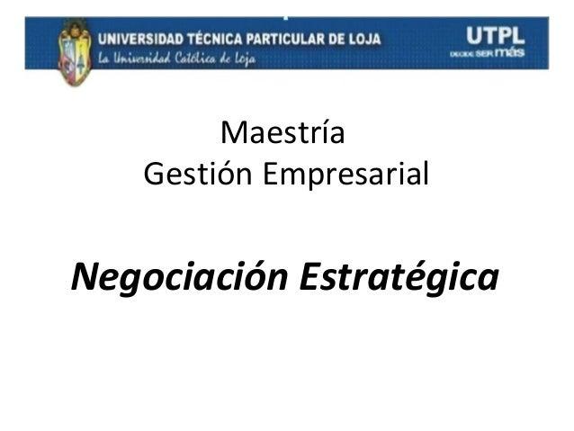 Maestría Gestión Empresarial  Negociación Estratégica