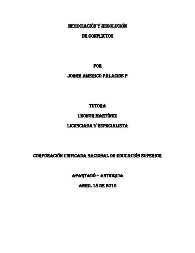Negociación y resolución De conflictos Por JORGE AMERICO PALACIOS p TUTORA Leonor Martínez Licenciada y especialista CORPO...