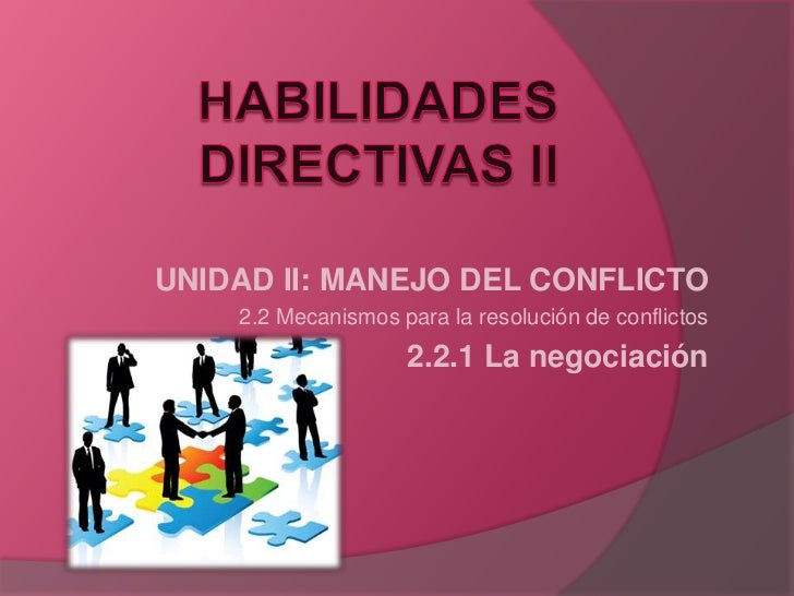 UNIDAD II: MANEJO DEL CONFLICTO    2.2 Mecanismos para la resolución de conflictos                    2.2.1 La negociación