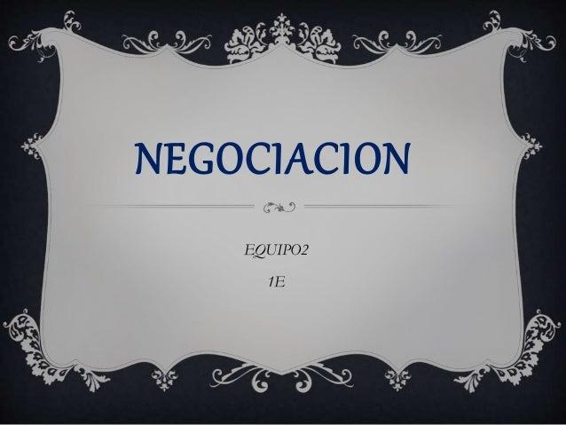 NEGOCIACION EQUIPO2 1E