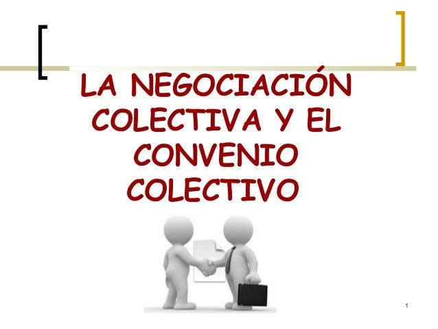 1 LA NEGOCIACIÓN COLECTIVA Y EL CONVENIO COLECTIVO