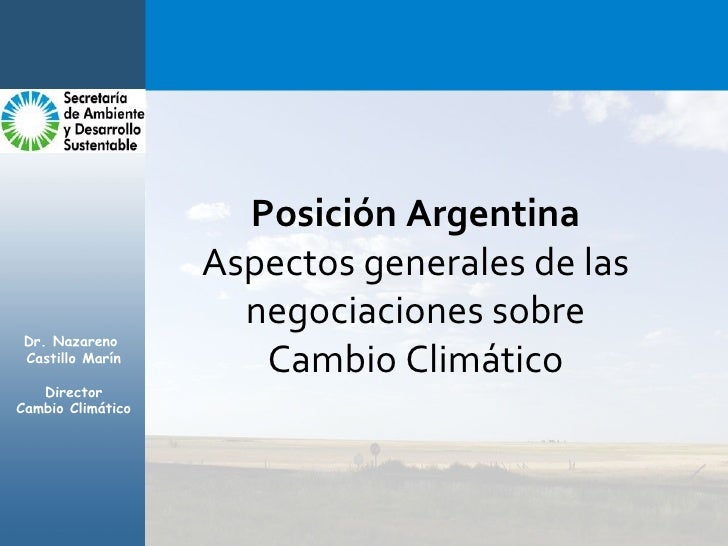 Posición Argentina Aspectos generales de las negociaciones sobre Cambio Climático