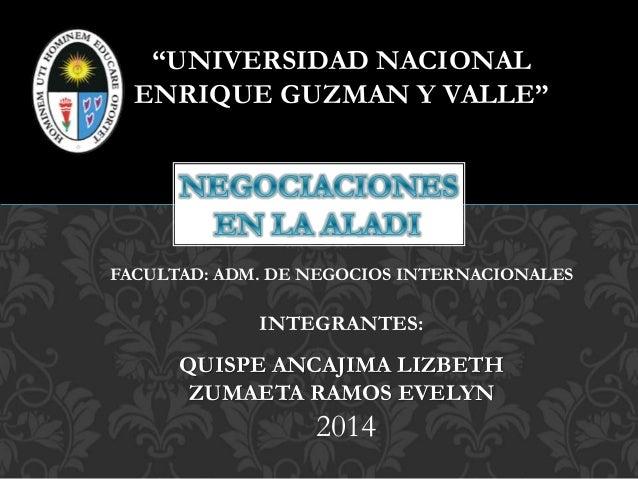 """""""UNIVERSIDAD NACIONAL ENRIQUE GUZMAN Y VALLE"""" FACULTAD: ADM. DE NEGOCIOS INTERNACIONALES INTEGRANTES: QUISPE ANCAJIMA LIZB..."""