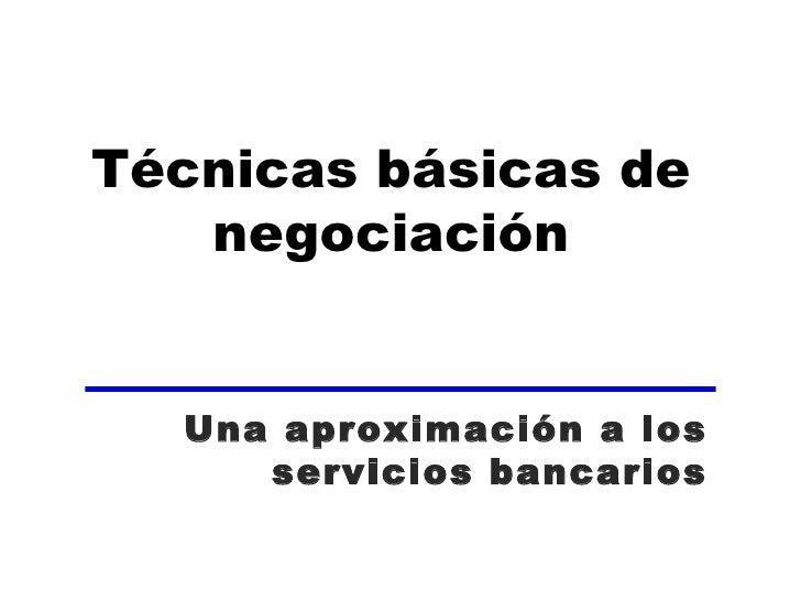 Técnicas básicas de negociación Una aproximación a los servicios bancarios