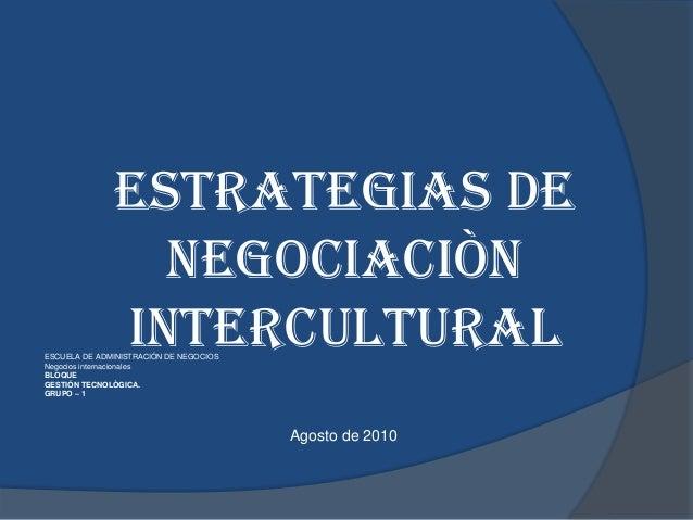 ESTRATEGIAS DENEGOCIACIÒNINTERCULTURALESCUELA DE ADMINISTRACIÓN DE NEGOCIOSNegocios internacionalesBLOQUEGESTIÓN TECNOLÒGI...