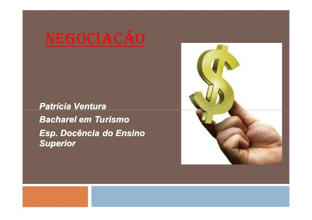 NEGOCIAÇÃOPatrícia VenturaBacharel em TurismoEsp. Docência do EnsinoSuperior