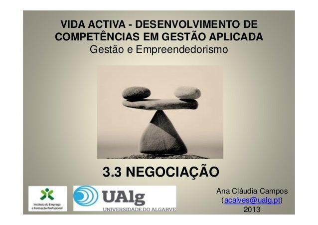 VIDA ACTIVA - DESENVOLVIMENTO DE COMPETÊNCIAS EM GESTÃO APLICADA Gestão e Empreendedorismo  3.3 NEGOCIAÇÃO Ana Cláudia Cam...