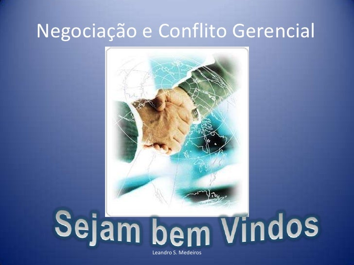 Negociação e Conflito Gerencial                 Leandro S. Medeiros