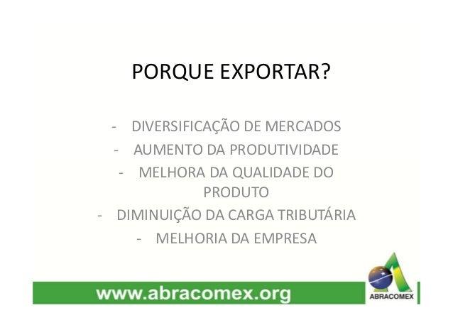 PORQUE EXPORTAR?  - DIVERSIFICAÇÃO DE MERCADOS  - AUMENTO DA PRODUTIVIDADE  - MELHORA DA QUALIDADE DO  PRODUTO  - DIMINUIÇ...