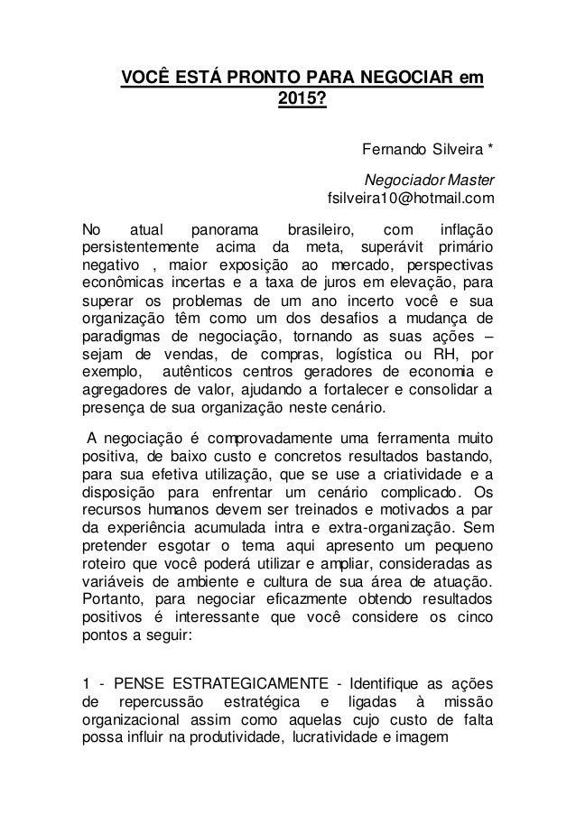 VOCÊ ESTÁ PRONTO PARA NEGOCIAR em 2015? Fernando Silveira * Negociador Master fsilveira10@hotmail.com No atual panorama br...