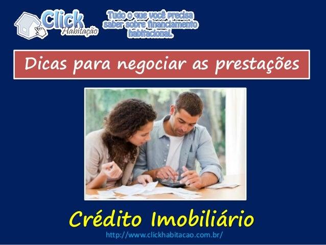 Dicas para negociar as prestações Crédito Imobiliário http://www.clickhabitacao.com.br/