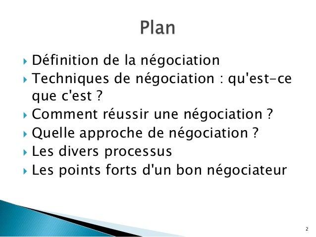 Définition de la négociation  Techniques de négociation : qu'est-ce que c'est ?  Comment réussir une négociation ?  Que...