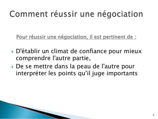 Pour réussir une négociation, il est pertinent de :     D'établir un climat de confiance pour mieux comprendre l'autre p...