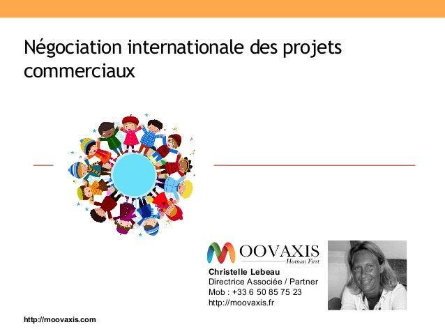 Négociation internationale des projets commerciaux Christelle Lebeau Directrice Associée / Partner Mob : +33 6 50 85 75 23...