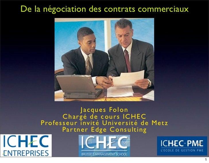 De la négociation des contrats commerciaux                  Ja cque s Fo lo n           C h a rg é de co urs ICH EC     Pr...