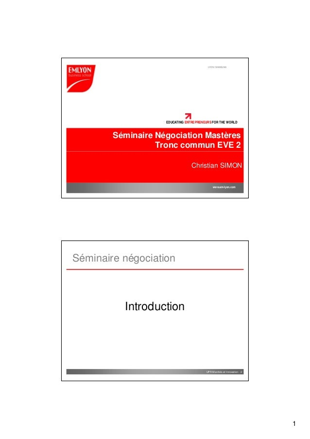 LYON | SHANGHAI                    EDUCATING ENTREPRENEURS FOR THE WORLD        Séminaire Négociation Mastères            ...