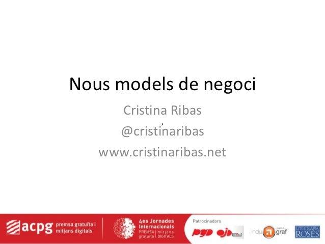 Nous models de negoci     Cristina Ribas             ,     @cristinaribas   www.cristinaribas.net