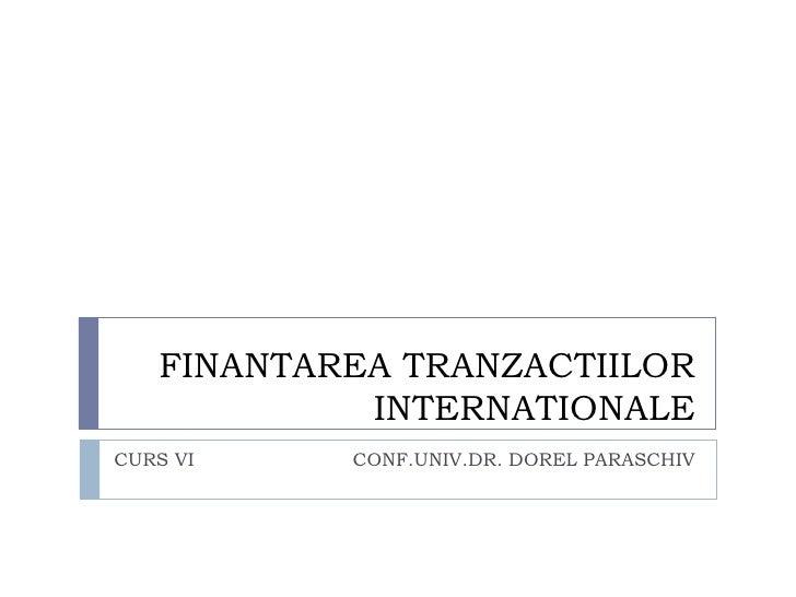 FINANTAREA TRANZACTIILOR            INTERNATIONALECURS VI    CONF.UNIV.DR. DOREL PARASCHIV