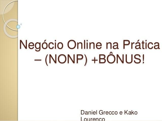 Negócio Online na Prática  – (NONP) +BÔNUS!  Daniel Grecco e Kako  Lourenço