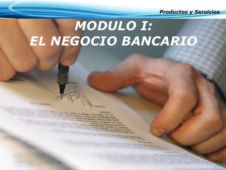 MODULO I: EL   NEGOCIO   BANCARIO Productos y Servicios