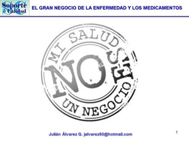 l  'Y  ' 05 An '¿Wïghgfi EL GRAN NEGOCIO DE LA ENFERMEDAD Y LOS MEDICAMENTOS ' I A I  é   .  .Ï / / _/  »  tu 'x x .   Juli...