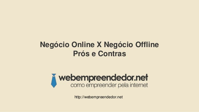Negócio Online X Negócio Offline Prós e Contras http://webempreendedor.net
