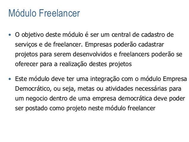 Módulo Freelancer• O objetivo deste módulo é ser um central de cadastro de  serviços e de freelancer. Empresas poderão cad...