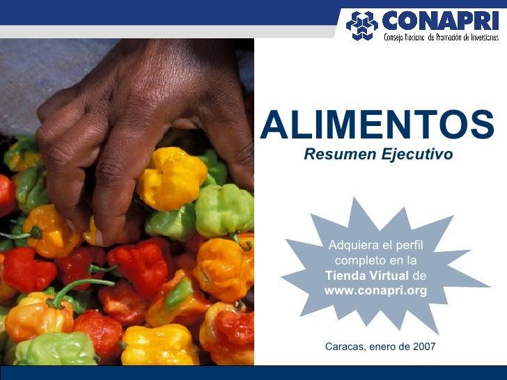 Caracas, enero de 2007 ALIMENTOS Resumen Ejecutivo Caracas, enero de 2007 Adquiera el perfil completo en la Tienda Virtual...