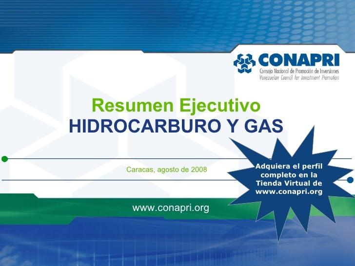 Caracas, agosto de 2008 Resumen Ejecutivo HIDROCARBURO Y GAS www.conapri.org Adquiera el perfil  completo en la Tienda Vir...